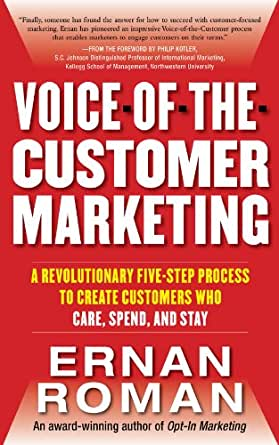Voice-of-the-Customer Marketing. A Revolutionary 5-Step Process to Create Customers Who Care, Spend, and Stay -