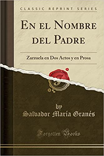 En el Nombre del Padre: Zarzuela en Dos Actos y en Prosa (Classic ...