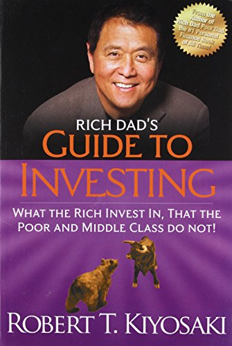 Rich Dad's Guide to Investing: What the Rich Invest in, That the Poor and the Middle Class Do Not! by Robert T Kiyosaki