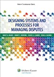Designing Systems and Processes for Managing Disputes (Aspen Coursebook)