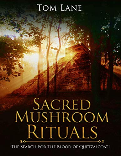 - Sacred Mushroom Rituals: The Search for the Blood of Quetzalcoatl