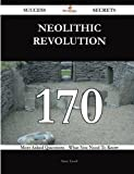 Neolithic Revolution 170 Success Secrets - 170 Most Asked Questions On Neolithic Revolution - What You Need To Know