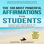 The 100 Most Powerful Affirmations for Students: Condition Your Mind to Focus Only on Success | Jason Thomas