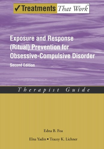 - Exposure and Response (Ritual) Prevention for Obsessive-Compulsive Disorder: Therapist Guide (Treatments That Work)