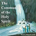 The Communion of the Holy Spirit Audiobook by Watchman Nee Narrated by Josh Miller