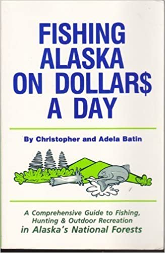 Fishing Alaska on Dollars a Day: A Comprehensive Guide to Fishing,Hunting, and Outdoor Recreation in Alaska's National Forests by Christopher Batin (1992-01-02)