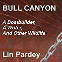 Bull Canyon: A Boatbuilder, a Writer and Other Wildlife Audiobook by Lin Pardey Narrated by Michelle Murillo