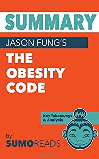 Summary of Jason Fungs The Obesity Code: Key Takeaways & Analysis