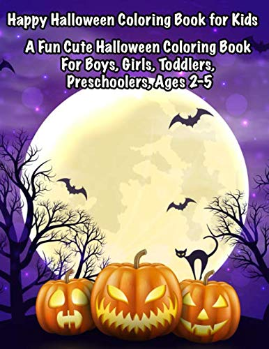 Happy Halloween Coloring Book For Kids: A Fun Cute Halloween Coloring Book For Boys, Girls, Toddlers, Preschoolers, Ages 2-5