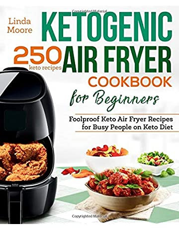Ketogenic Air Fryer Cookbook for Beginners: Foolproof Keto Air Fryer Recipes for Busy People on