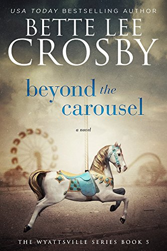 (Beyond the Carousel: Family Saga (A Wyattsville Novel Book 5))