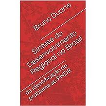 Síntese do Desenvolvimento Regional no Brasil: da identificação do problema ao PNDR (Portuguese Edition)