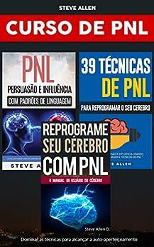 Curso de PNL (3 Livros): Reprograme seu cérebro com PNL + Persuasão e influência usando padrões de linguagem + 39 Técnicas, padrões e estratégias de Programação Neuro-Linguística: Crescimento pessoal por [Allen, Steve]