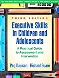 Executive Skills in Children and Adolescents, Third Edition: A Practical Guide to Assessment and Intervention (The Guilford Practical Intervention in the Schools Series)