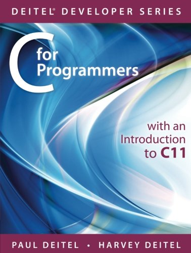 C for Programmers with an Introduction to C11 (Deitel Developer Series) by Prentice Hall