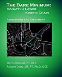 img - for The Bare Minimum: Donatelli Lower Kinetic Chain: Assessment and Treatment book / textbook / text book