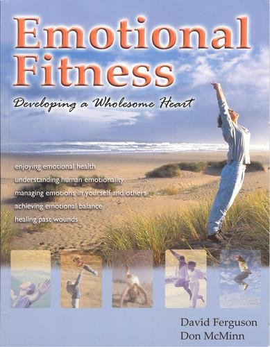 Emotional Fitness: Developing a Wholesome Heart (Developing a Wholesome Heart)