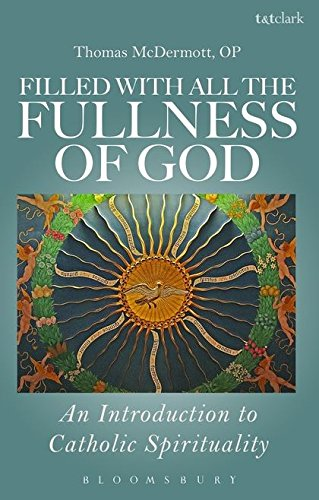 Download Filled with all the Fullness of God: An Introduction to Catholic Spirituality pdf