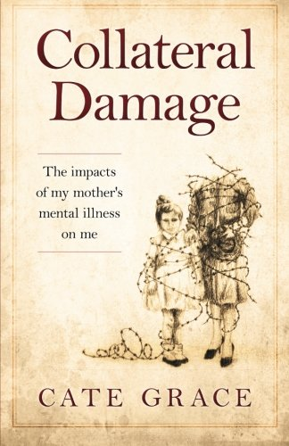 Download Collateral Damage: The impacts of my mother's mental illness on me pdf