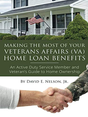 Download Making the Most of Your Veterans Affairs (VA) Home Loan Benefits: An Active Duty Service Member and Veteran's Guide to Home Ownership pdf epub