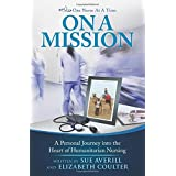 One Nurse At A Time: On A Mission: A Personal Journey into the Heart of Humanitarian Nursing