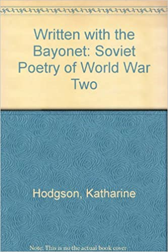 Read Written with the Bayonet: Soviet Russian Poetry of World War Two PDF, azw (Kindle), ePub, doc, mobi
