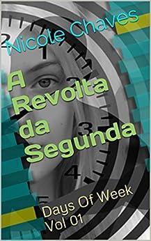 A Revolta da Segunda (Days Of Week Livro 1) por [Chaves, Nicole]