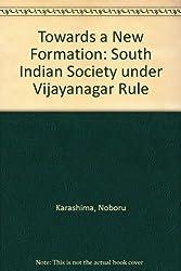Towards a New Formation: South Indian Society Under Vijayanagar Rule