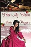 Take My Heart, Marie Higgins, 147820592X