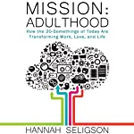 Mission Adulthood: How the 20-Somethings of Today Are Rewriting the Playbook on Work, Love, and Life | Hannah Seligson