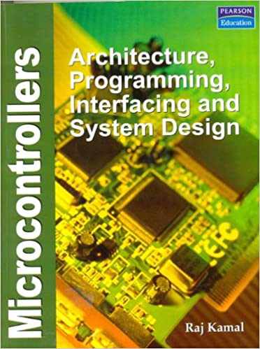 Microcontrollers Architecture Programming Interfacing And System Design Kamal Raj 9788131706978 Amazon Com Books