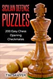 Sicilian Defence Puzzles: 200 Easy Chess Opening Checkmates (easy Puzzles)-Tim Sawyer