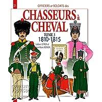 Chasseurs a Cheval Volume 3: 1779-1815 (Officiers et soldats)