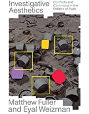 Investigative Aesthetics: Conflicts and Commons in the Politics of Truth