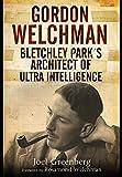 Gordon Welchman: Bletchley Park's Architect of Ultra Intelligence by Joel ...
