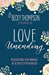 Love Unending: Rediscovering Your Mar...
