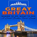 Great Britain: Where to Go, What to See: A Great Britain Travel Guide Audiobook by  Worldwide Travellers Narrated by Paul Gewuerz