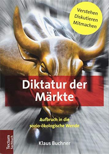 Diktatur Der Markte: Aufbruch in Die Sozio-Okologische Wende