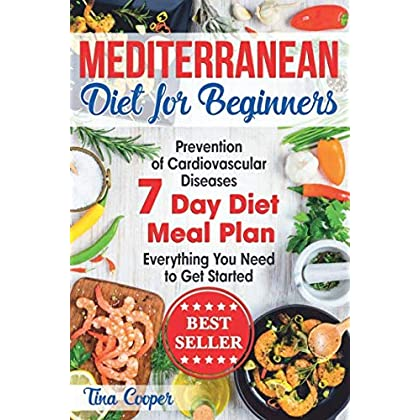 Mediterranean Diet for Beginners: The Complete Guide – Healthy and Easy Mediterranean Diet Recipes for Weight Loss – Prevention of Cardiovascular Diseases – Everything You Need to Get Started