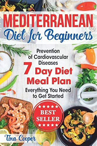 Mediterranean Diet for Beginners: The Complete Guide - Healthy and Easy Mediterranean Diet Recipes for Weight Loss - Prevention of Cardiovascular Diseases - Everything You Need to Get Started by Tina Cooper