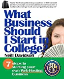 What Business Should I Start In College?: 7 Steps to Starting Your Own Web Hosting Business