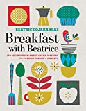 Breakfast with Beatrice: 250 Recipes from Sweet Cream Waffles to Swedish Farmer s Omelets