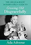 The Mills & Boon Modern Girl's Guide to Growing Old Disgracefully (Mills & Boon A-Zs)