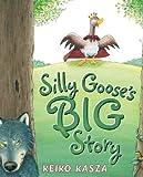 Silly Goose's Big Story, Keiko Kasza, 0399255427