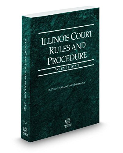 Illinois Court Rules and Procedure - State, 2016 ed. (Vol. I, Illinois Court Rules)