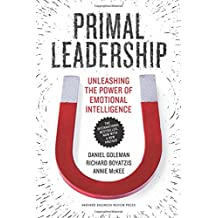 Primal Leadership: Unleashing the Power of Emotional Intelligence