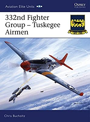 332nd Fighter Group: Tuskegee Airmen (Aviation Elite Units)