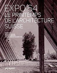 Lausanne Expo64 : Le printemps de l'architecture suisse