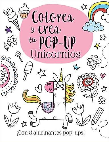 Colorea y crea tu pop-up. Unicornios (Castellano - A Partir De 3 Años - Manipulativos (Libros Para Tocar, Jugar Y Pintar), Pop-Ups - Otros Libros) (Español) Tapa dura 2020