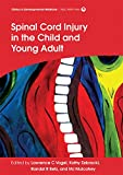 Spinal Cord Injury in the Child and Young Adult, Lawrence Vogel and Randal R. Betz, 1909962341